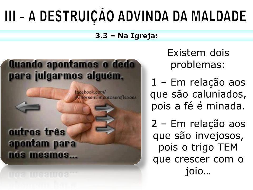 III – A DESTRUIÇÃO ADVINDA DA MALDADE