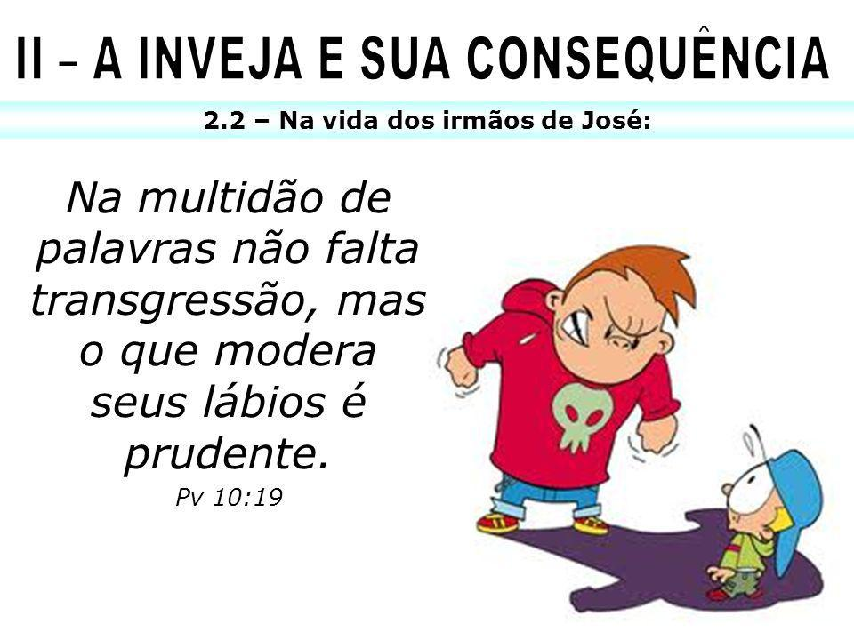 II – A INVEJA E SUA CONSEQUÊNCIA 2.2 – Na vida dos irmãos de José: