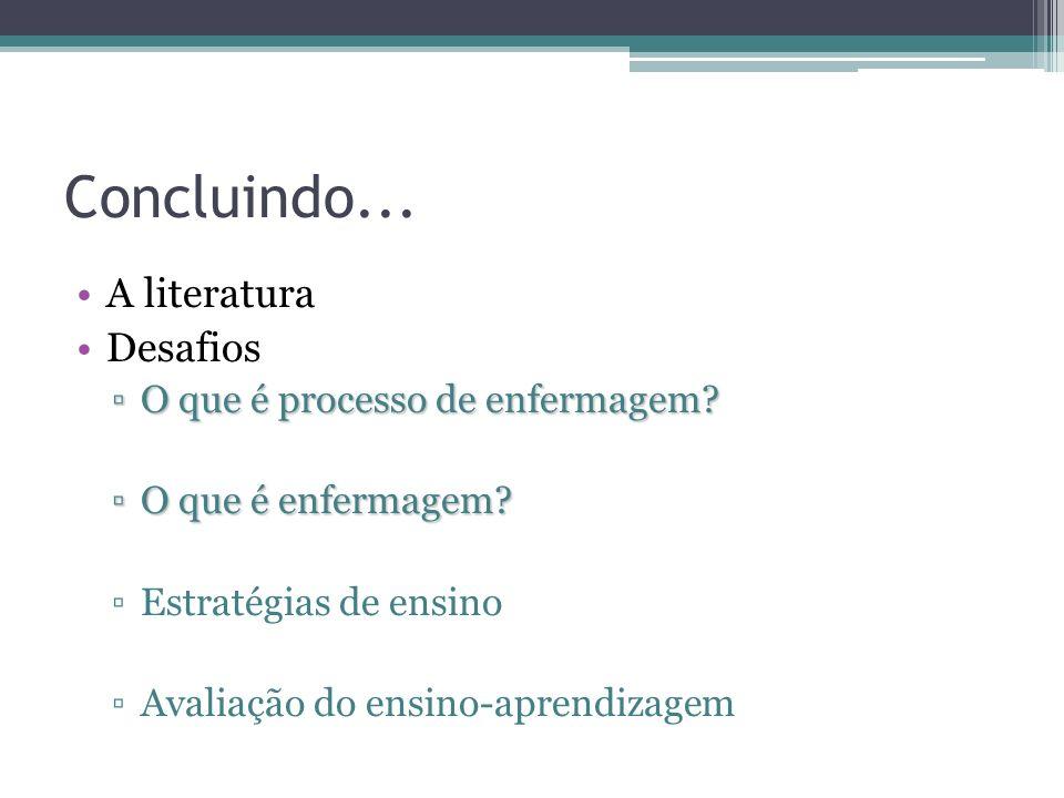 Concluindo... A literatura Desafios O que é processo de enfermagem