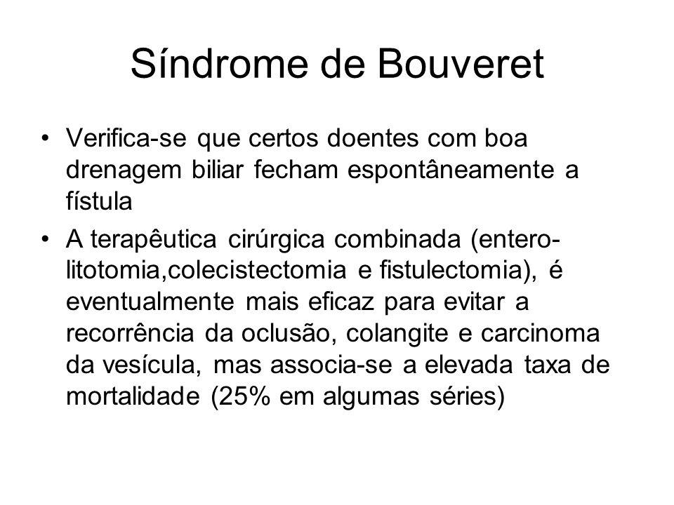 Síndrome de Bouveret Verifica-se que certos doentes com boa drenagem biliar fecham espontâneamente a fístula.