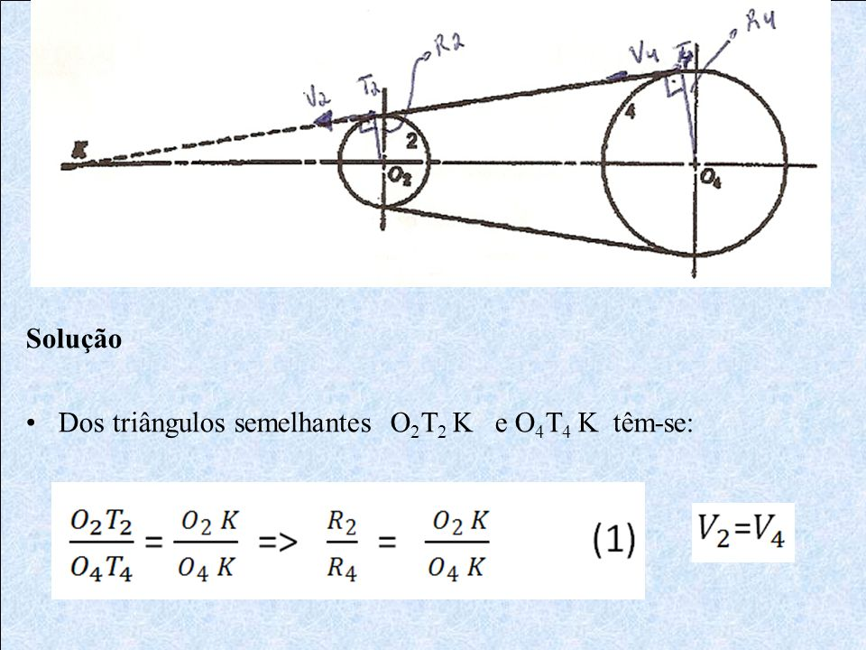 Solução Dos triângulos semelhantes O2T2 K e O4T4 K têm-se: