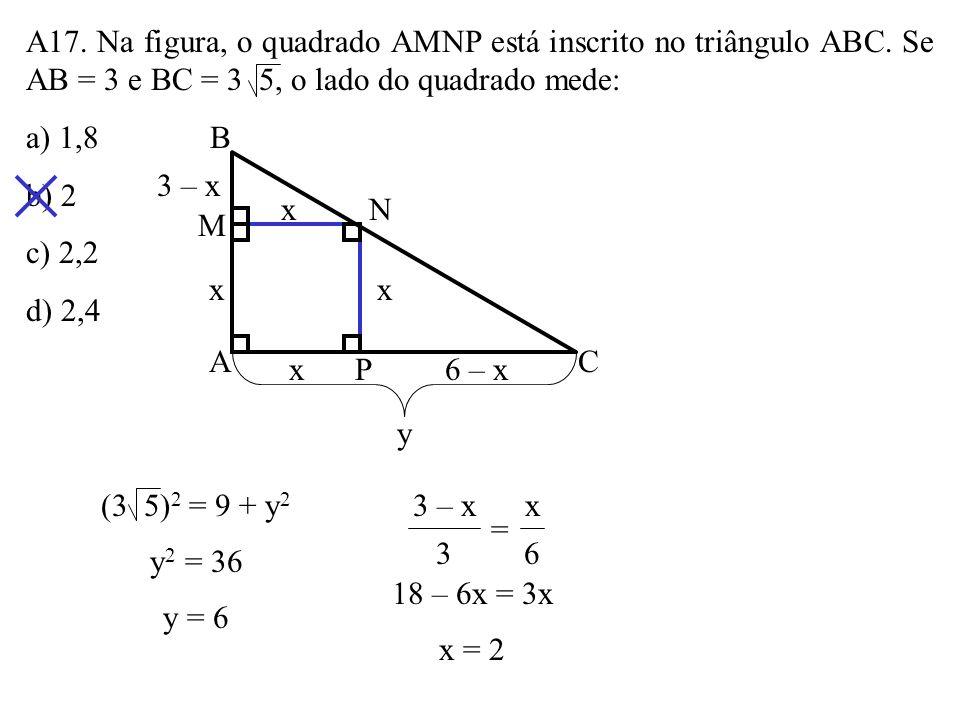 A17. Na figura, o quadrado AMNP está inscrito no triângulo ABC