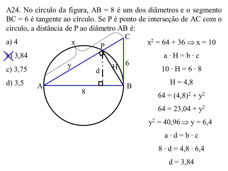 A24. No círculo da figura, AB = 8 é um dos diâmetros e o segmento BC = 6 é tangente ao círculo. Se P é ponto de interseção de AC com o círculo, a distância de P ao diâmetro AB é: