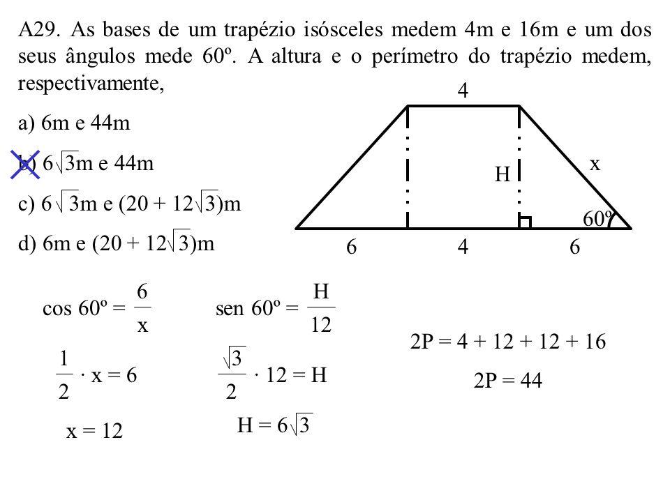 A29. As bases de um trapézio isósceles medem 4m e 16m e um dos seus ângulos mede 60º. A altura e o perímetro do trapézio medem, respectivamente,