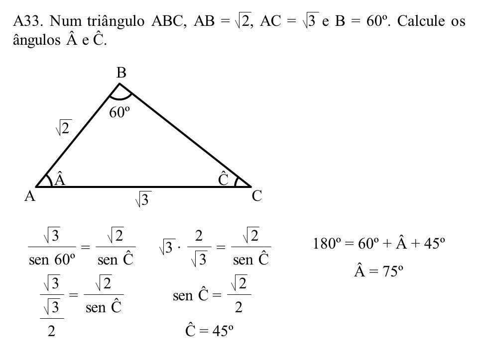 A33. Num triângulo ABC, AB = 2, AC = 3 e B = 60º