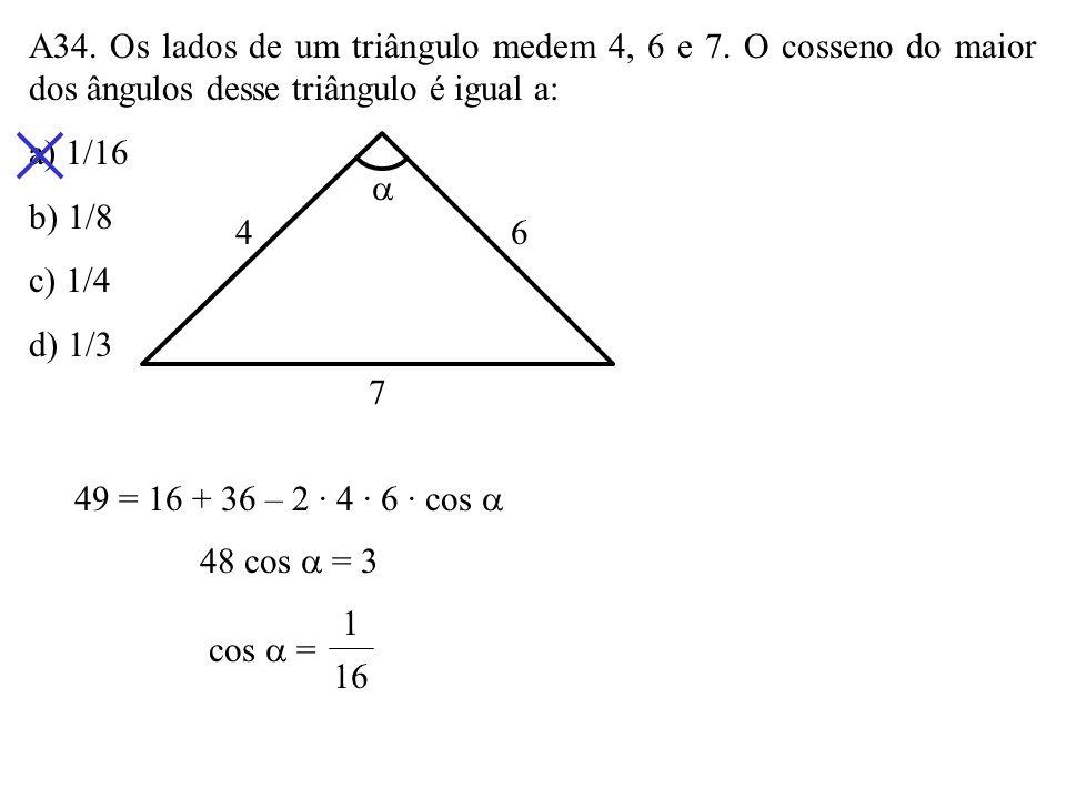 A34. Os lados de um triângulo medem 4, 6 e 7