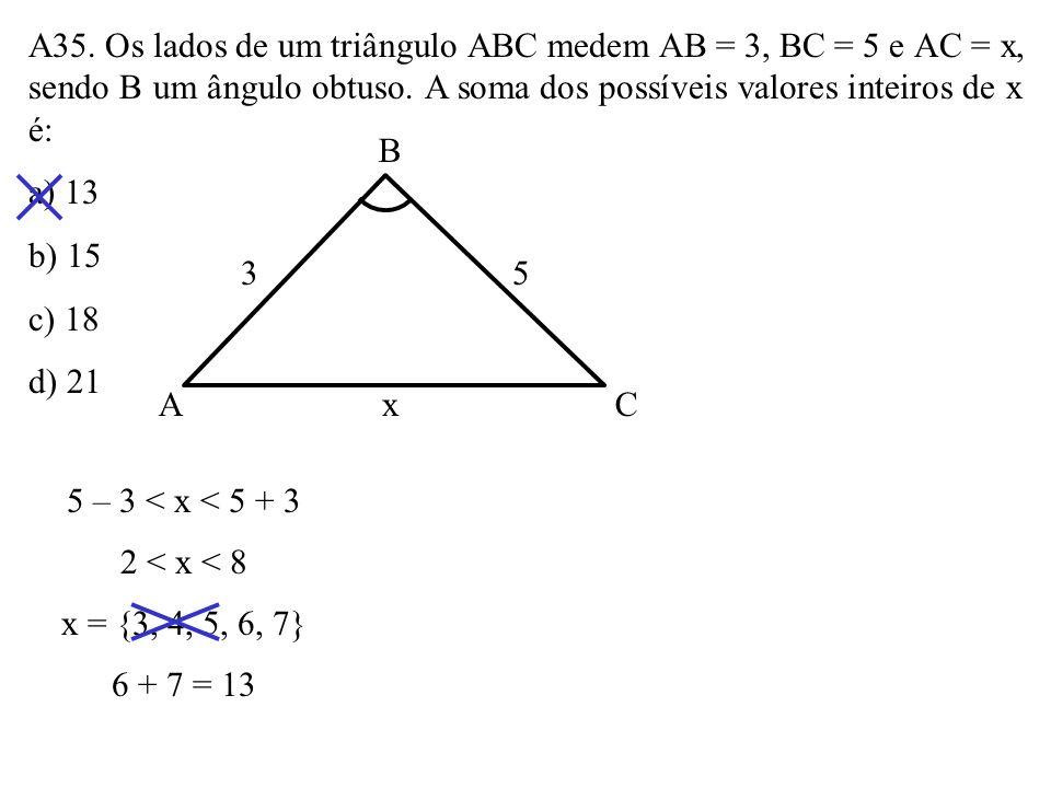 A35. Os lados de um triângulo ABC medem AB = 3, BC = 5 e AC = x, sendo B um ângulo obtuso. A soma dos possíveis valores inteiros de x é: