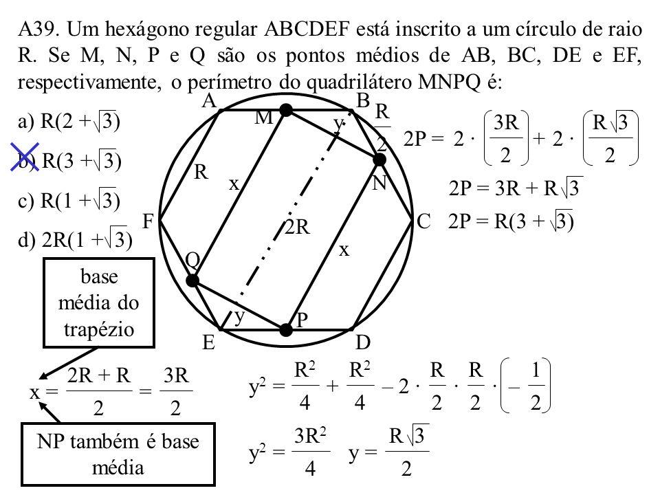 A39. Um hexágono regular ABCDEF está inscrito a um círculo de raio R