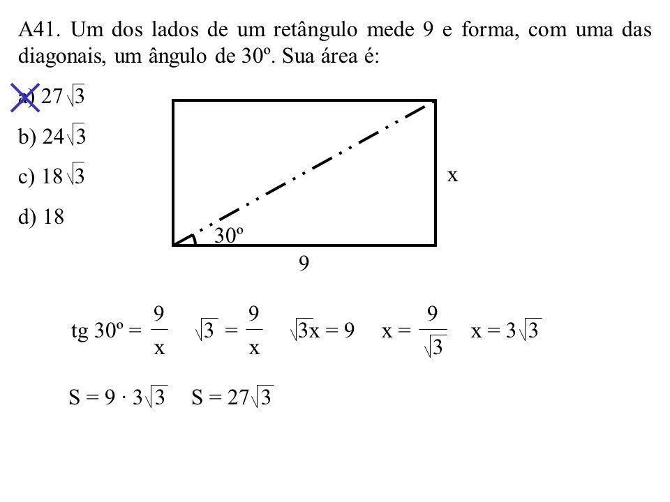 A41. Um dos lados de um retângulo mede 9 e forma, com uma das diagonais, um ângulo de 30º. Sua área é: