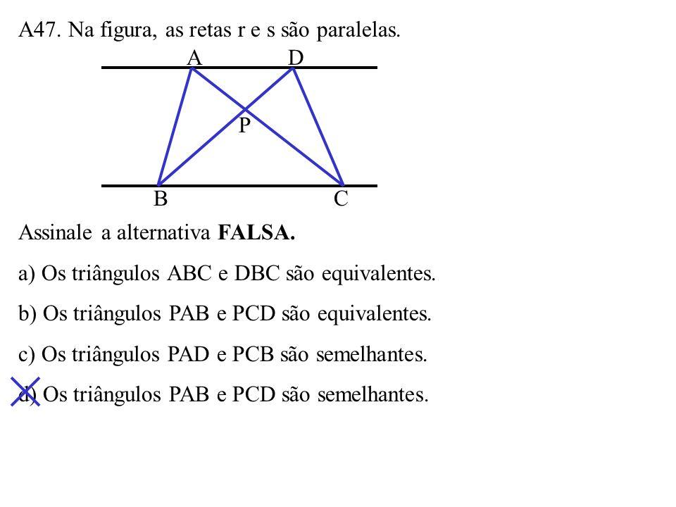 A47. Na figura, as retas r e s são paralelas.