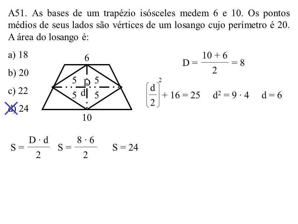A51. As bases de um trapézio isósceles medem 6 e 10
