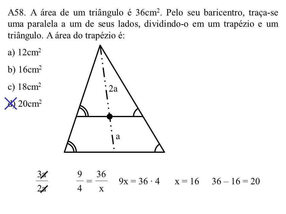 A58. A área de um triângulo é 36cm2