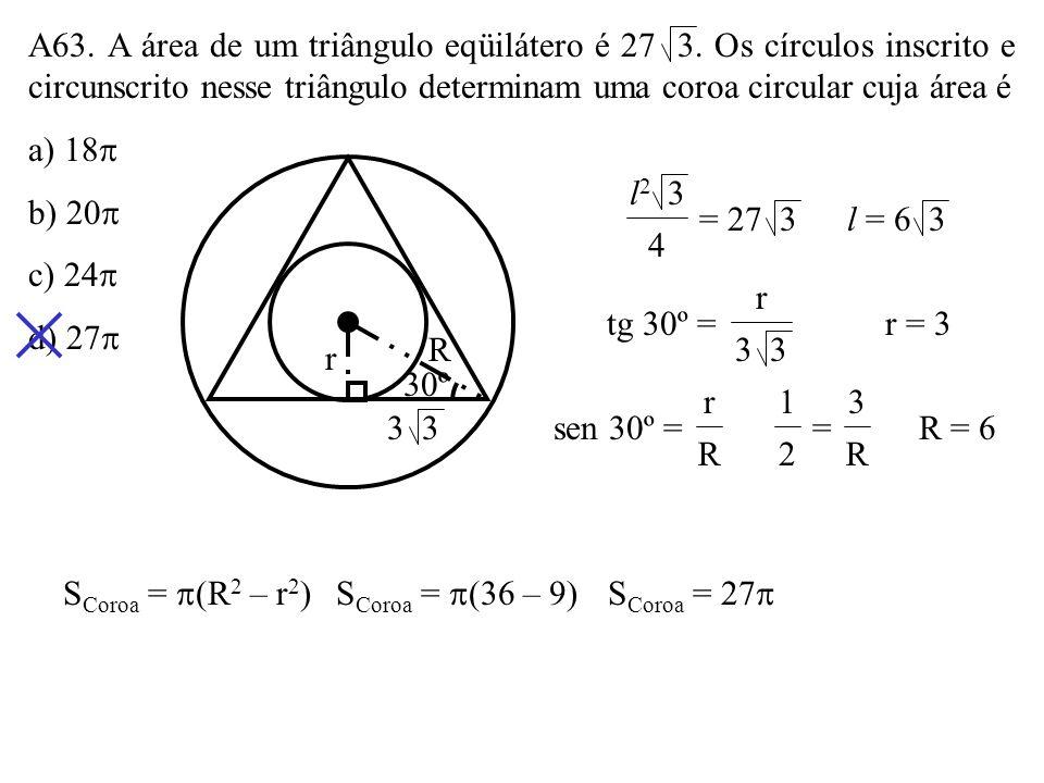 A63. A área de um triângulo eqüilátero é 27 3