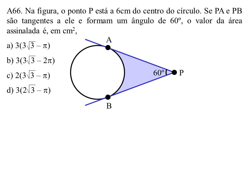 A66. Na figura, o ponto P está a 6cm do centro do círculo
