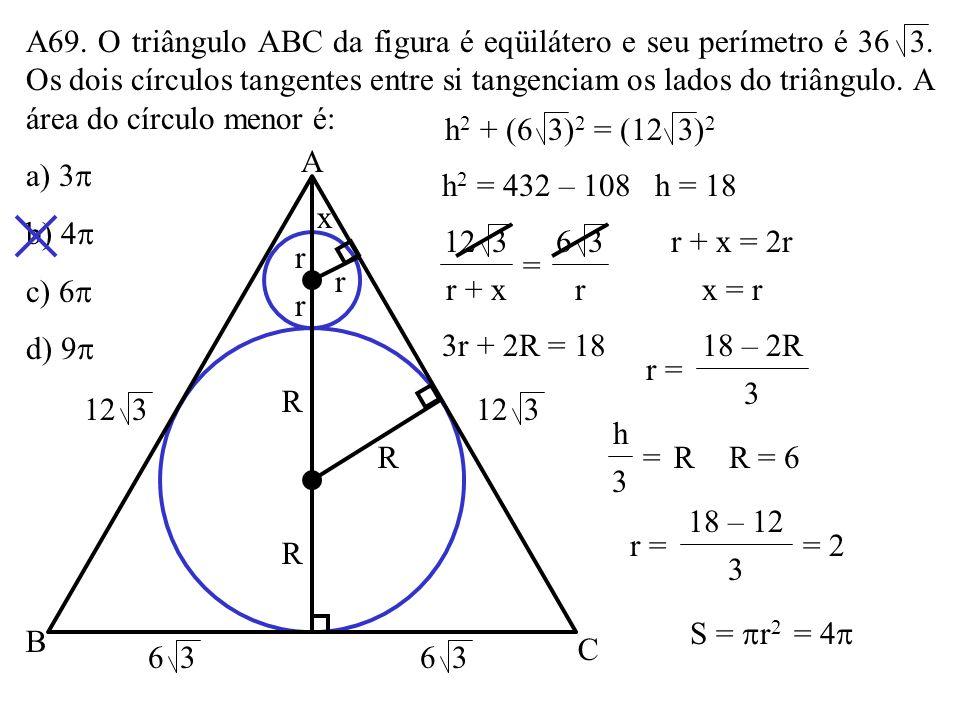 A69. O triângulo ABC da figura é eqüilátero e seu perímetro é 36 3
