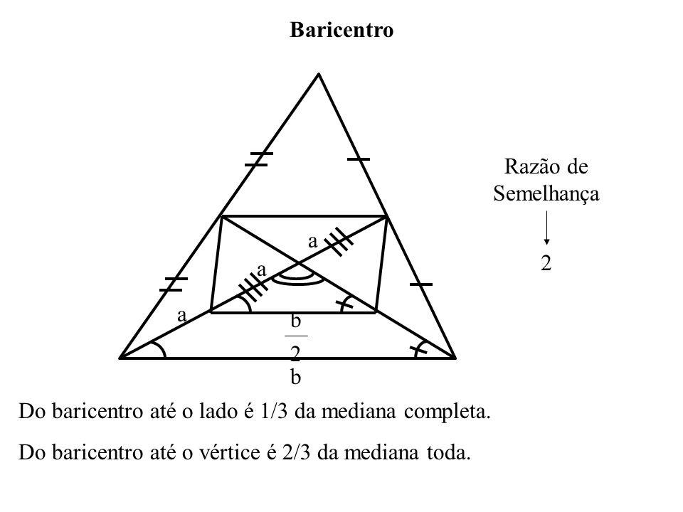 Baricentro Razão de Semelhança. 2. a. a. a. b. 2. b. Do baricentro até o lado é 1/3 da mediana completa.