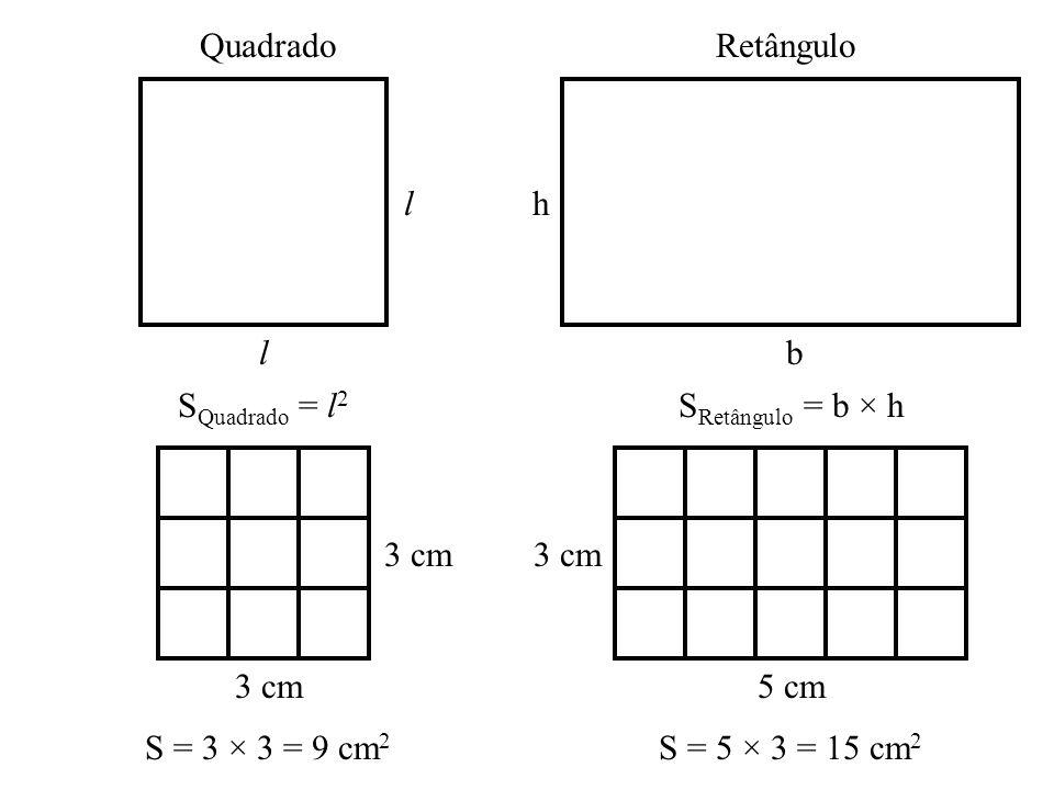 Quadrado Retângulo. l. h. b. SQuadrado = l2. SRetângulo = b × h. 3 cm. 3 cm. 5 cm. S = 3 × 3 = 9 cm2.