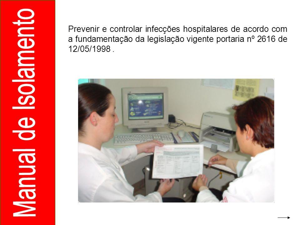 Prevenir e controlar infecções hospitalares de acordo com a fundamentação da legislação vigente portaria nº 2616 de 12/05/1998 .