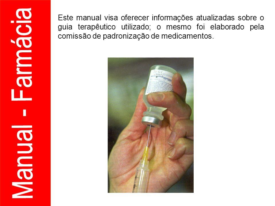 Este manual visa oferecer informações atualizadas sobre o guia terapêutico utilizado; o mesmo foi elaborado pela comissão de padronização de medicamentos.