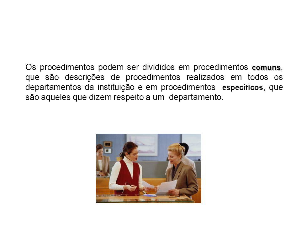 Os procedimentos podem ser divididos em procedimentos comuns, que são descrições de procedimentos realizados em todos os departamentos da instituição e em procedimentos específicos, que são aqueles que dizem respeito a um departamento.