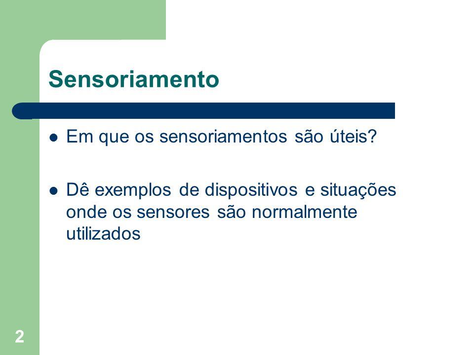 Sensoriamento Em que os sensoriamentos são úteis