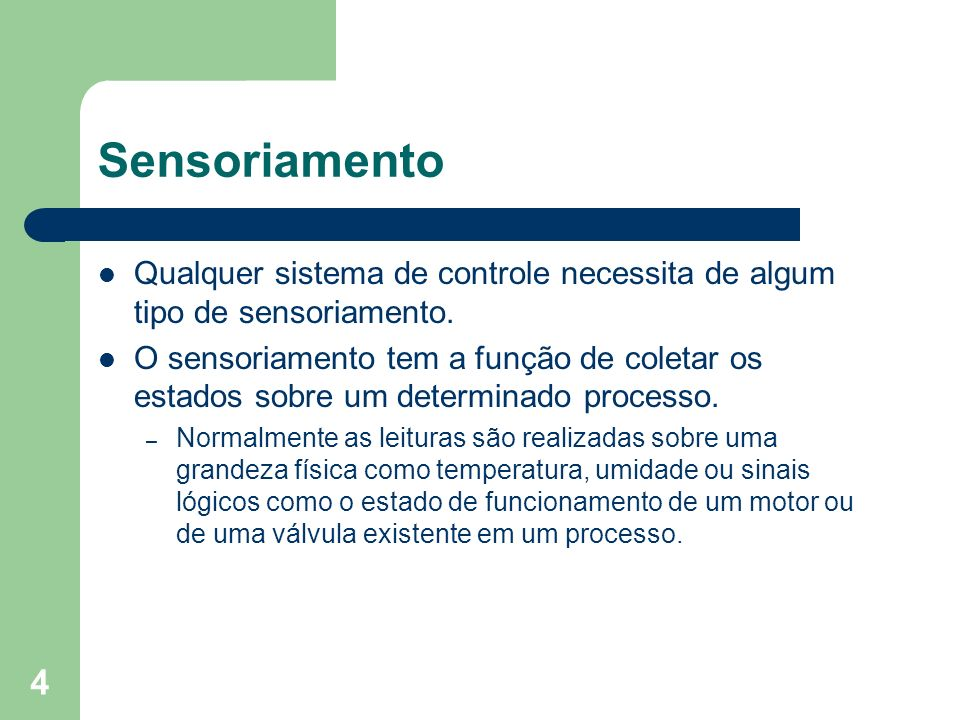 Sensoriamento Qualquer sistema de controle necessita de algum tipo de sensoriamento.