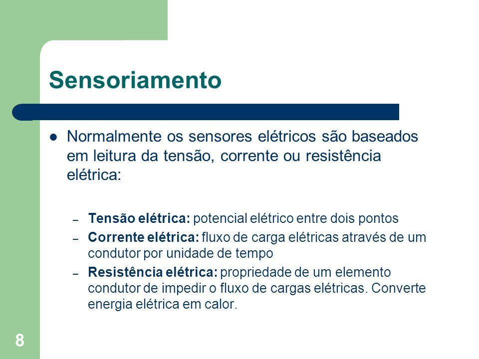 Sensoriamento Normalmente os sensores elétricos são baseados em leitura da tensão, corrente ou resistência elétrica: