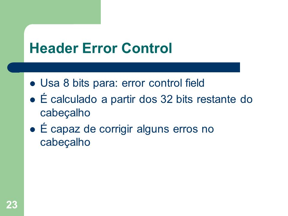 Header Error Control Usa 8 bits para: error control field