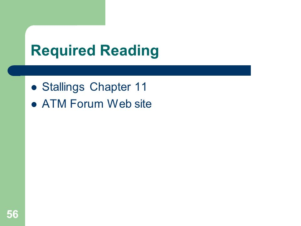 Required Reading Stallings Chapter 11 ATM Forum Web site