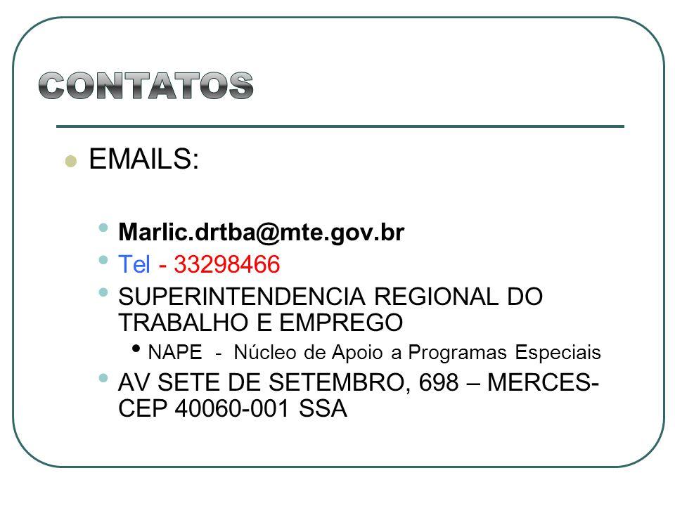 CONTATOS EMAILS: Marlic.drtba@mte.gov.br Tel - 33298466
