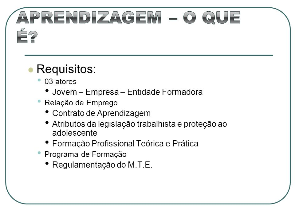 APRENDIZAGEM – O QUE É Requisitos:
