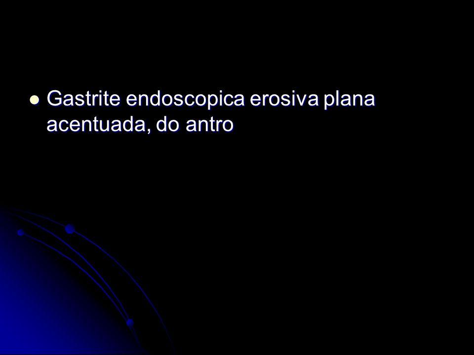 Gastrite endoscopica erosiva plana acentuada, do antro