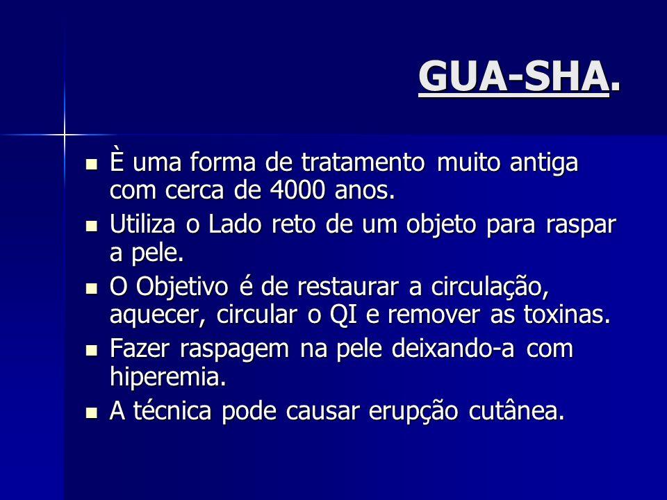 GUA-SHA.È uma forma de tratamento muito antiga com cerca de 4000 anos. Utiliza o Lado reto de um objeto para raspar a pele.