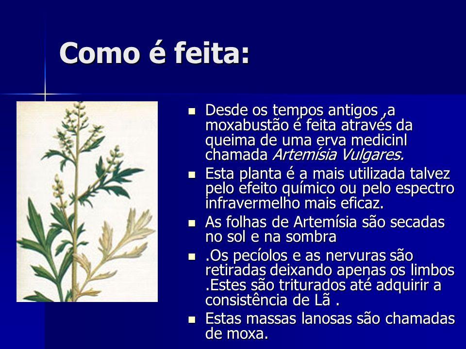 Como é feita:Desde os tempos antigos ,a moxabustão é feita através da queima de uma erva medicinl chamada Artemísia Vulgares.