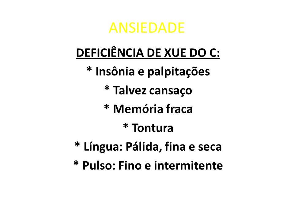 ANSIEDADE DEFICIÊNCIA DE XUE DO C: * Insônia e palpitações