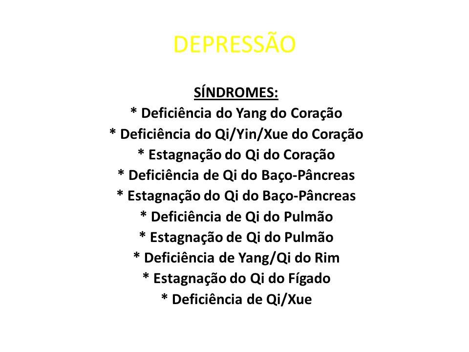 DEPRESSÃO SÍNDROMES: * Deficiência do Yang do Coração