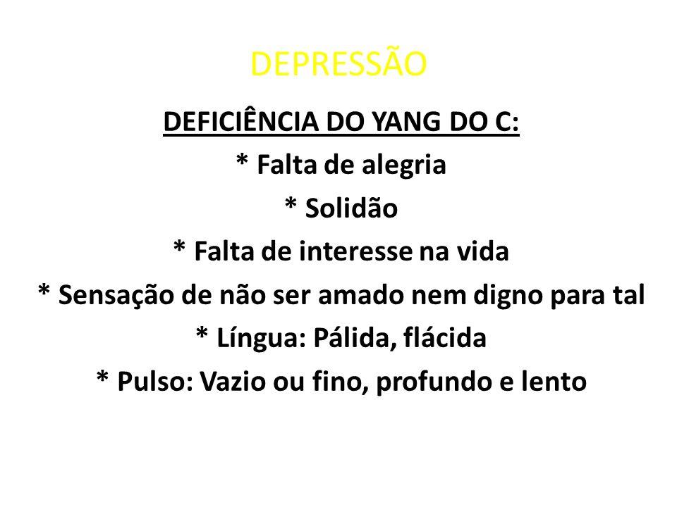 DEPRESSÃO DEFICIÊNCIA DO YANG DO C: * Falta de alegria * Solidão