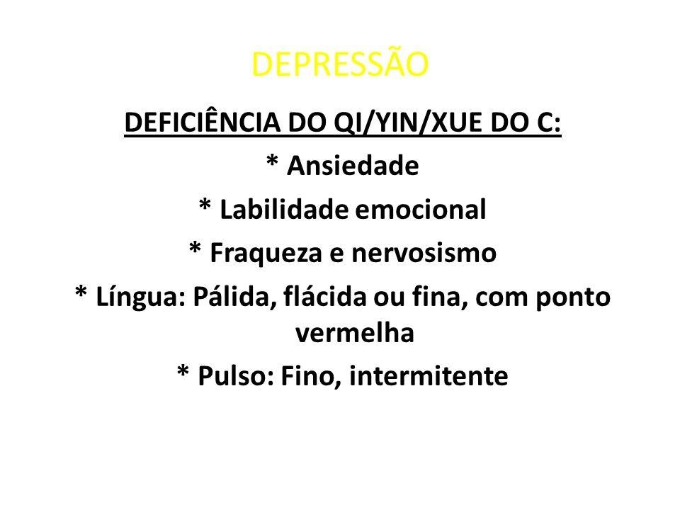 DEPRESSÃO DEFICIÊNCIA DO QI/YIN/XUE DO C: * Ansiedade