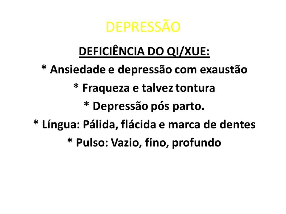 DEPRESSÃO DEFICIÊNCIA DO QI/XUE: * Ansiedade e depressão com exaustão