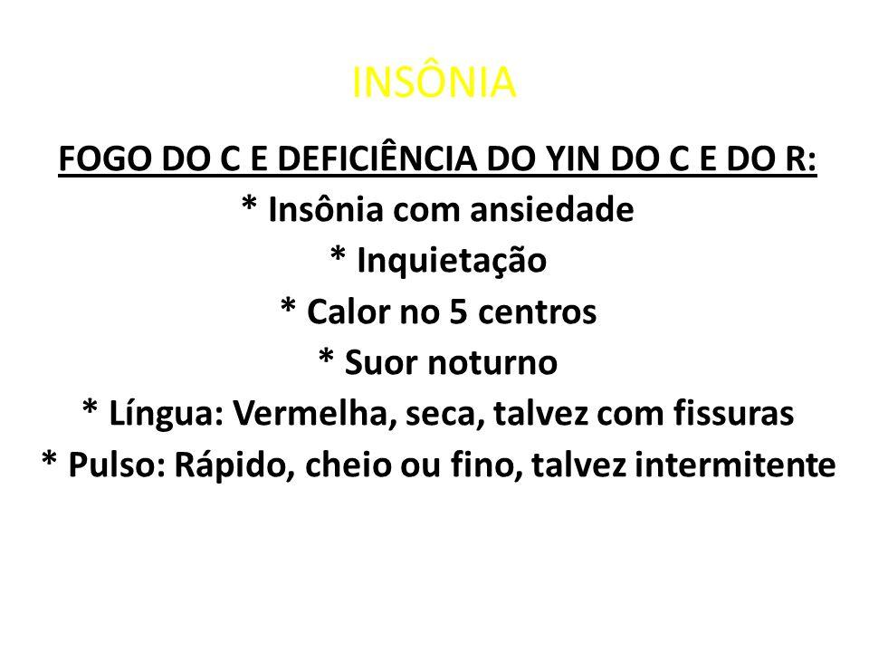 INSÔNIA FOGO DO C E DEFICIÊNCIA DO YIN DO C E DO R: