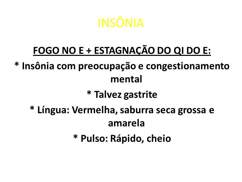 INSÔNIA FOGO NO E + ESTAGNAÇÃO DO QI DO E: