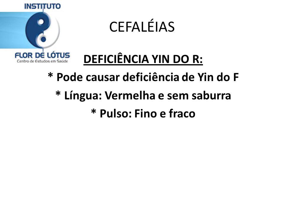 * Pode causar deficiência de Yin do F * Língua: Vermelha e sem saburra