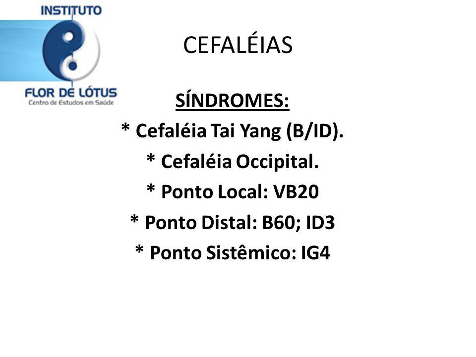 * Cefaléia Tai Yang (B/ID).