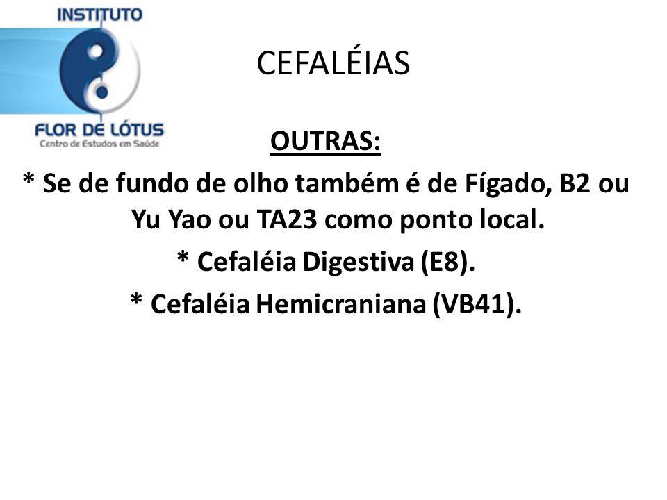 * Cefaléia Digestiva (E8). * Cefaléia Hemicraniana (VB41).