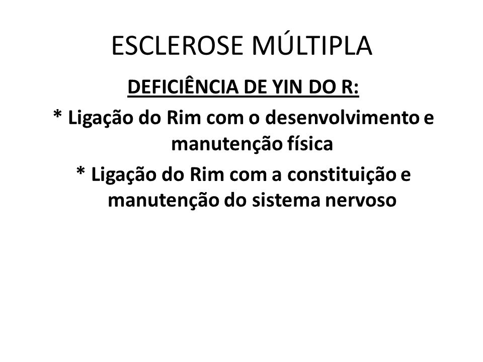 ESCLEROSE MÚLTIPLA DEFICIÊNCIA DE YIN DO R: