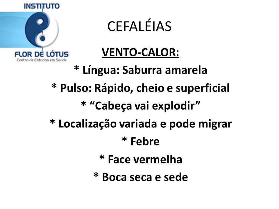 CEFALÉIAS VENTO-CALOR: * Língua: Saburra amarela