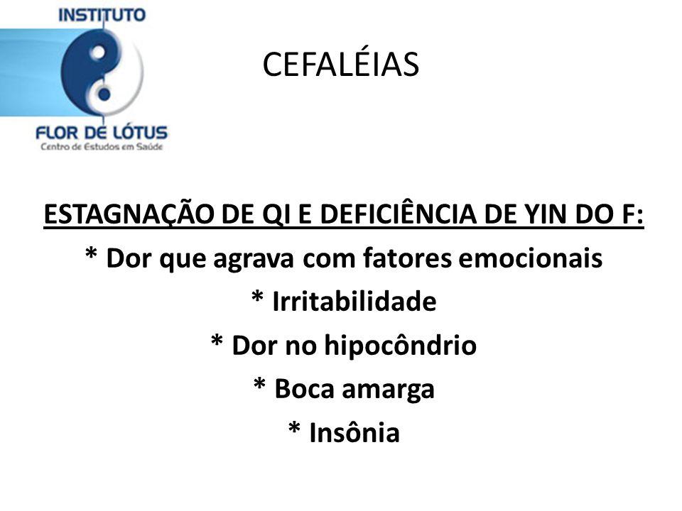CEFALÉIAS ESTAGNAÇÃO DE QI E DEFICIÊNCIA DE YIN DO F: