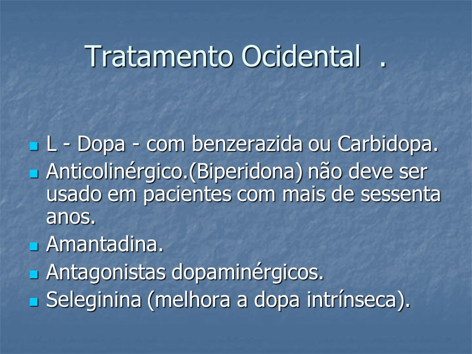 Tratamento Ocidental . L - Dopa - com benzerazida ou Carbidopa.