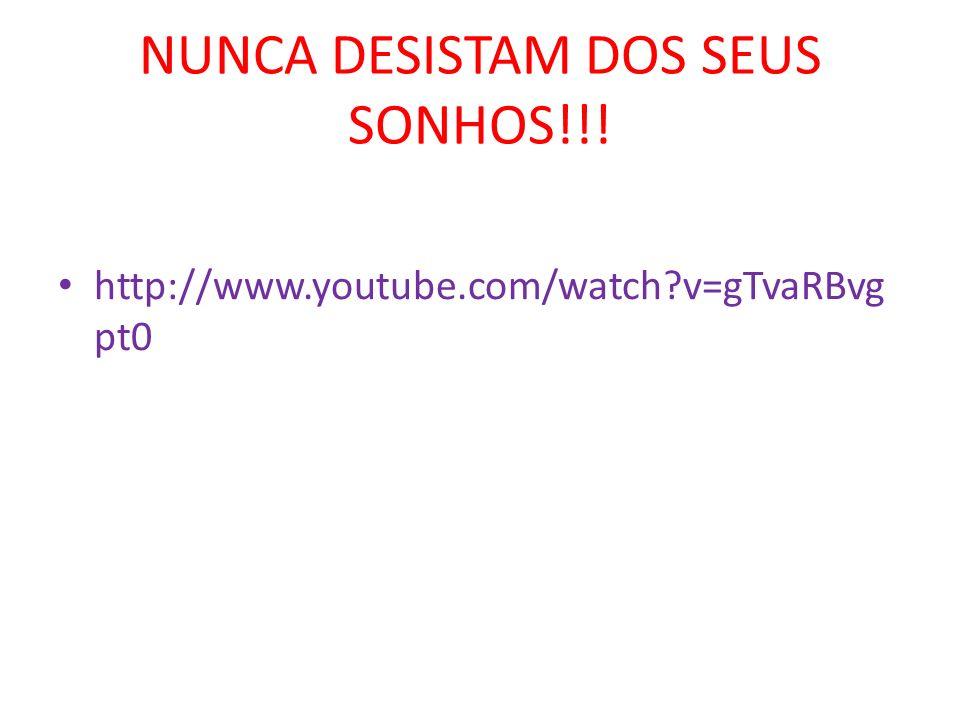 NUNCA DESISTAM DOS SEUS SONHOS!!!