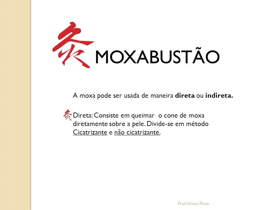 MOXABUSTÃO A moxa pode ser usada de maneira direta ou indireta.